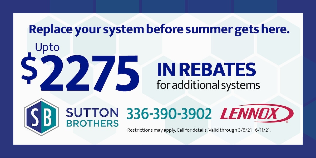 Replace your system before summer gets here | Up to 75 in rebates for additional systems | Lennox | Available for the 1st 25 customers. restriction may apply | 3/8/21 - 6/11/21